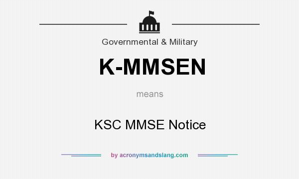 What does K-MMSEN mean? It stands for KSC MMSE Notice