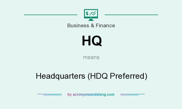 What does HQ mean? It stands for Headquarters (HDQ Preferred)