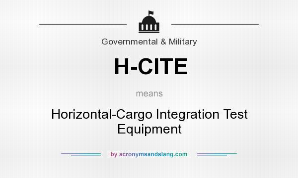 What does H-CITE mean? It stands for Horizontal-Cargo Integration Test Equipment