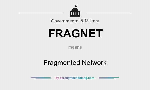 What does FRAGNET mean? It stands for Fragmented Network