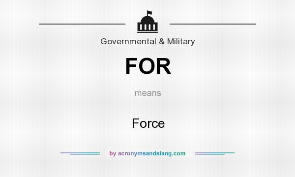 What does FOR mean? It stands for Force