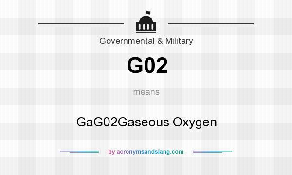 What does G02 mean? It stands for GaG02Gaseous Oxygen
