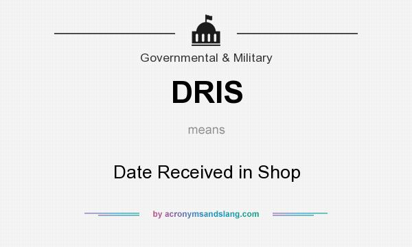 What does DRIS mean? It stands for Date Received in Shop
