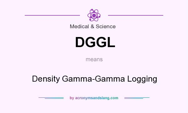 What does DGGL mean? It stands for Density Gamma-Gamma Logging