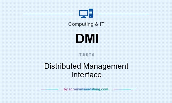 What does DMI mean? It stands for Distributed Management Interface