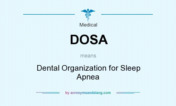 What does DOSA mean? It stands for Dental Organization for Sleep Apnea