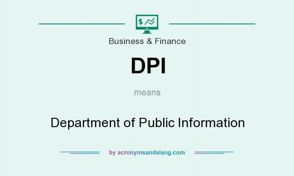 What does DPI mean? It stands for Department of Public Information