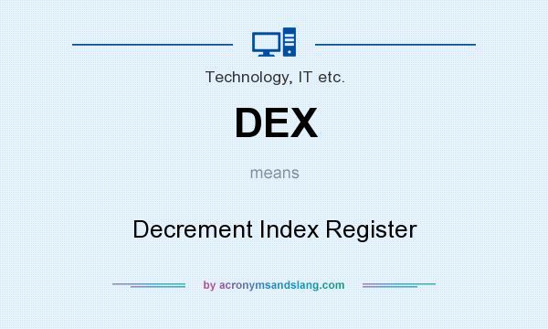 What does DEX mean? It stands for Decrement Index Register