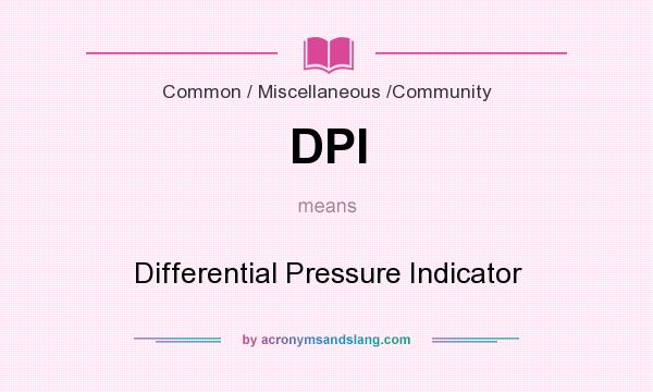 What does DPI mean? It stands for Differential Pressure Indicator