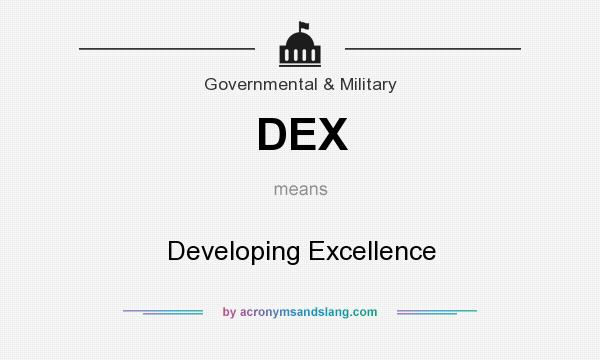 What does DEX mean? It stands for Developing Excellence