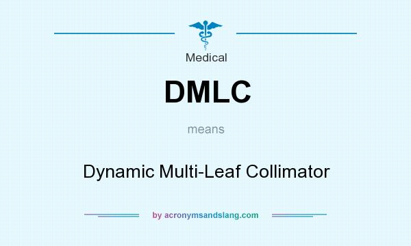 What does DMLC mean? It stands for Dynamic Multi-Leaf Collimator