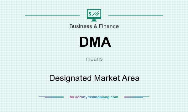 What does DMA mean? It stands for Designated Market Area