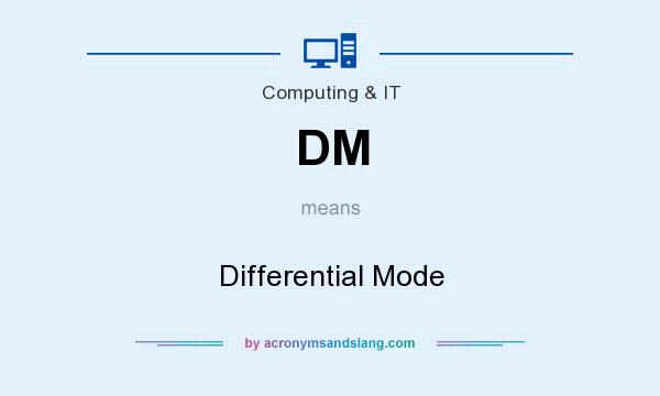 What does DM mean? It stands for Differential Mode