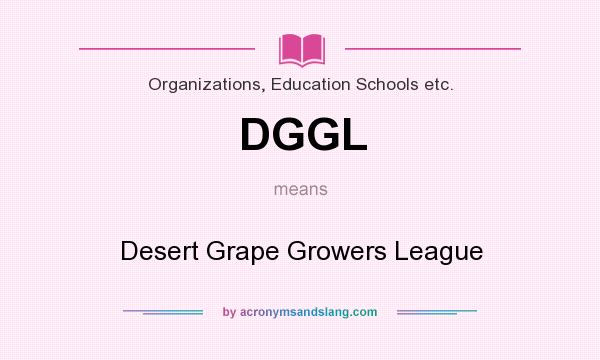 What does DGGL mean? It stands for Desert Grape Growers League