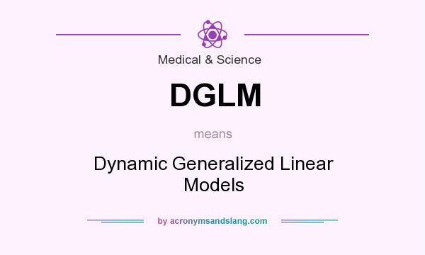What does DGLM mean? It stands for Dynamic Generalized Linear Models