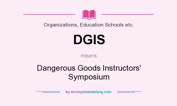 What does DGIS mean? It stands for Dangerous Goods Instructors` Symposium