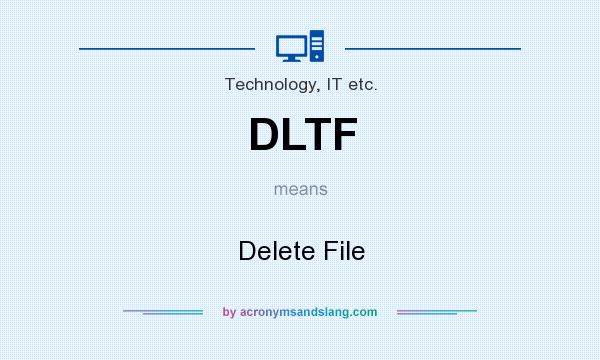 What does DLTF mean? It stands for Delete File