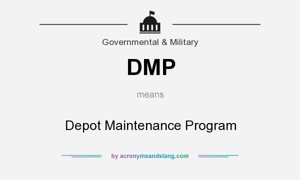 What does DMP mean? It stands for Depot Maintenance Program