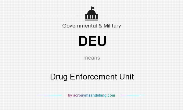 What does DEU mean? It stands for Drug Enforcement Unit