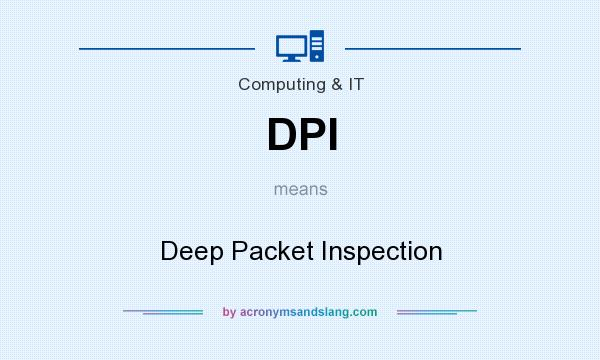 What does DPI mean? It stands for Deep Packet Inspection