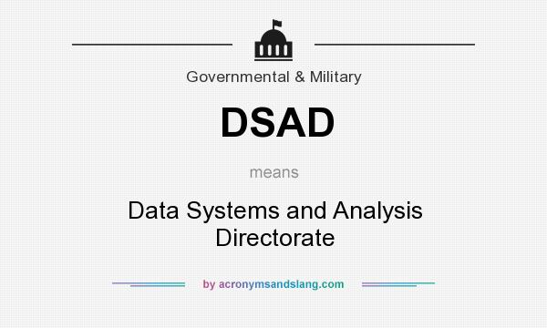 What does DSAD mean? It stands for Data Systems and Analysis Directorate