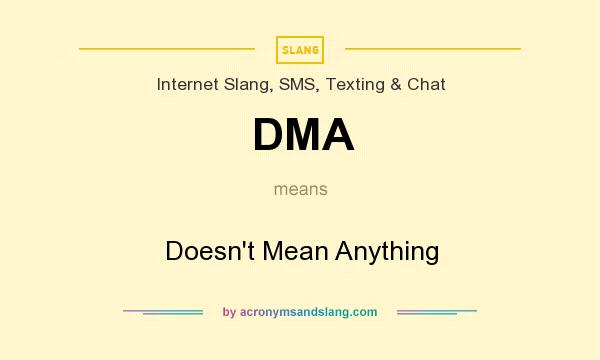 What does DMA mean? It stands for Doesn`t Mean Anything