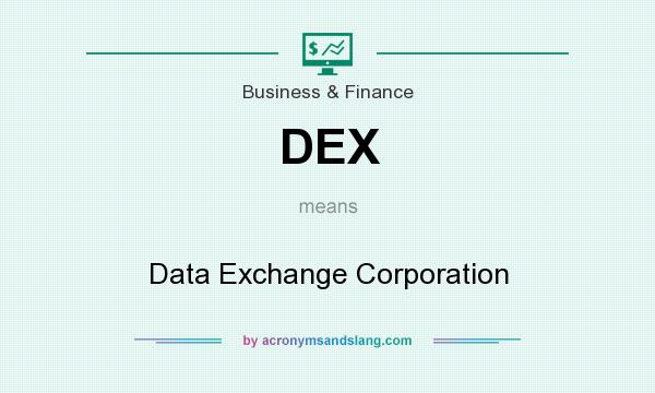What does DEX mean? It stands for Data Exchange Corporation