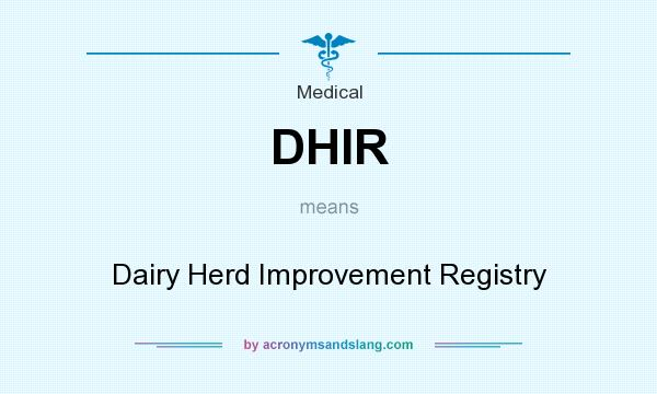 What does DHIR mean? It stands for Dairy Herd Improvement Registry