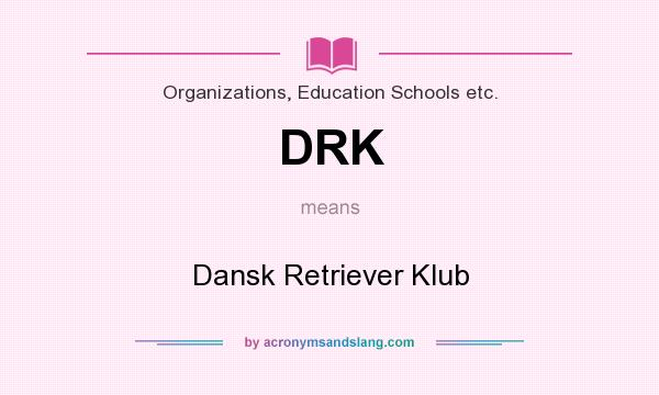 What does DRK mean? It stands for Dansk Retriever Klub
