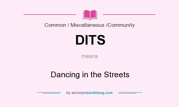 What does DITS mean? It stands for Dancing in the Streets