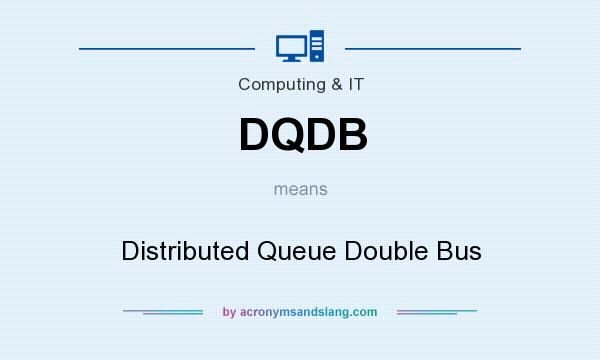 What does DQDB mean? It stands for Distributed Queue Double Bus