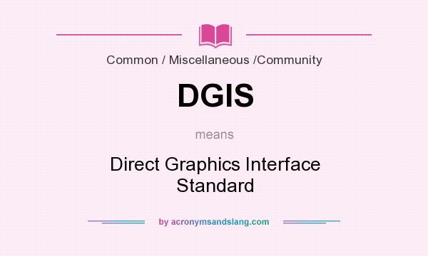What does DGIS mean? It stands for Direct Graphics Interface Standard