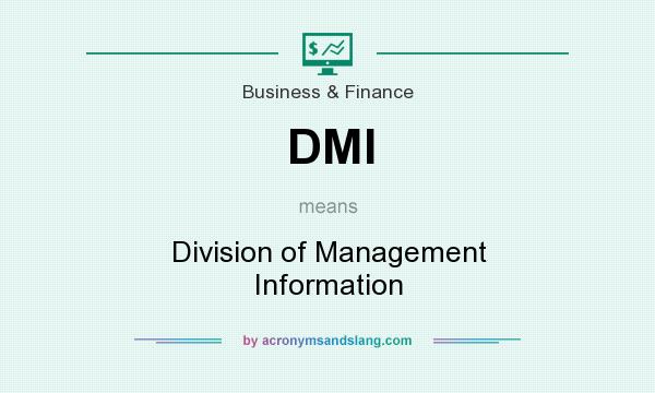 What does DMI mean? It stands for Division of Management Information