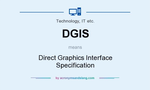 What does DGIS mean? It stands for Direct Graphics Interface Specification