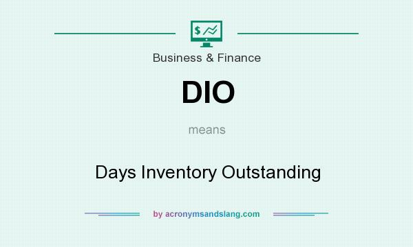 What does DIO mean? It stands for Days Inventory Outstanding