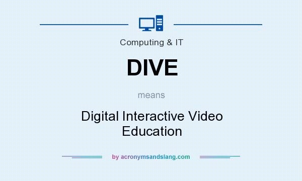 What does DIVE mean? It stands for Digital Interactive Video Education