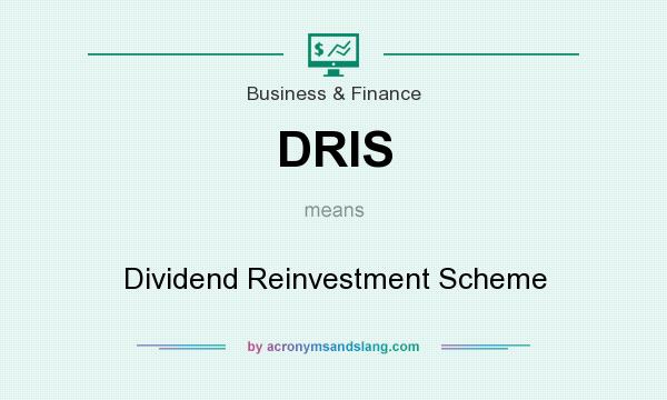 What does DRIS mean? It stands for Dividend Reinvestment Scheme