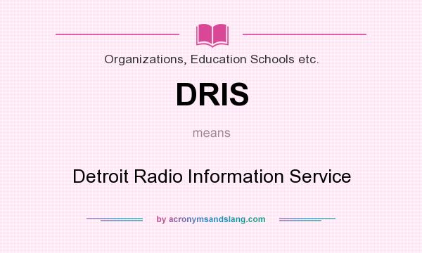 What does DRIS mean? It stands for Detroit Radio Information Service