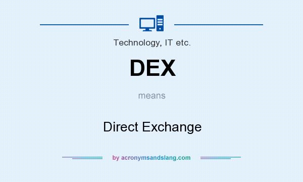What does DEX mean? It stands for Direct Exchange