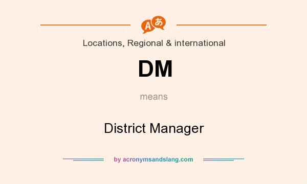 What does DM mean? It stands for District Manager