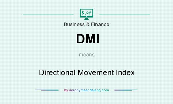 What does DMI mean? It stands for Directional Movement Index