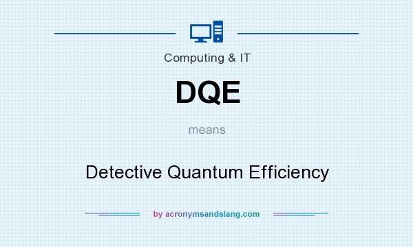 What does DQE mean? It stands for Detective Quantum Efficiency