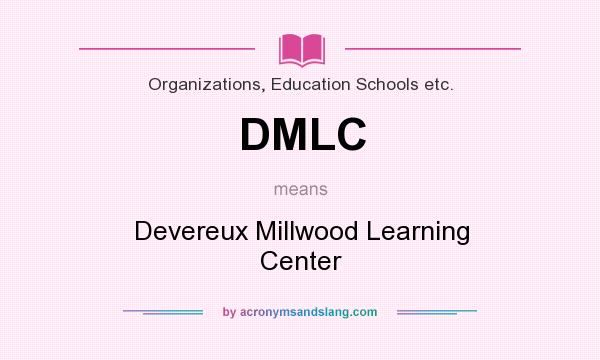 What does DMLC mean? It stands for Devereux Millwood Learning Center