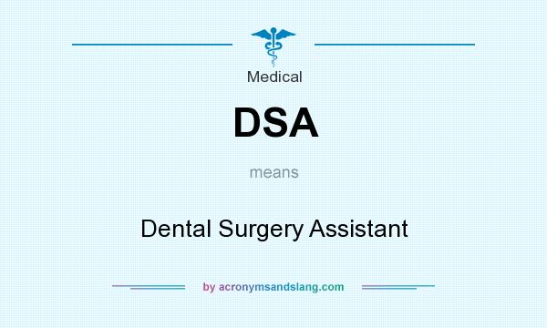What does DSA mean? It stands for Dental Surgery Assistant