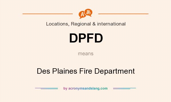 What does DPFD mean? It stands for Des Plaines Fire Department