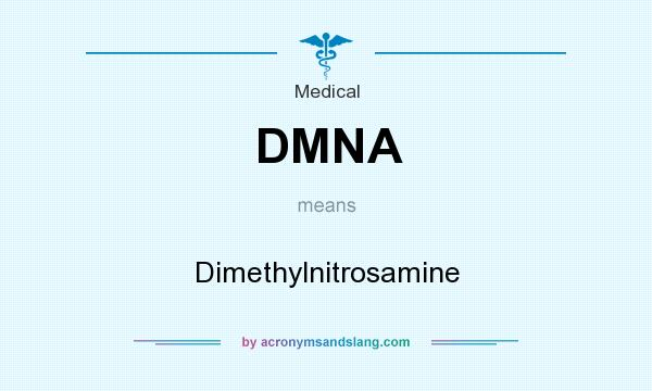 What does DMNA mean? It stands for Dimethylnitrosamine