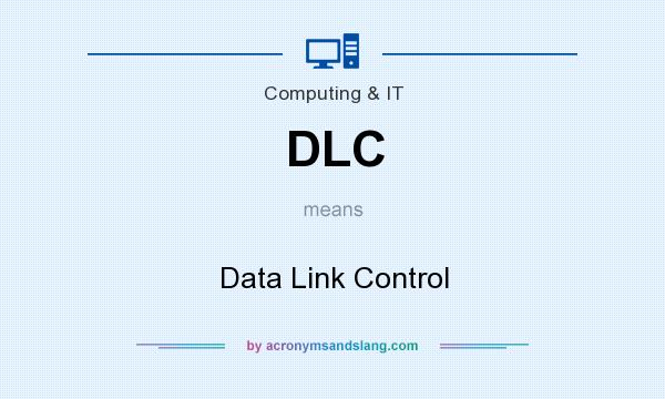What does DLC mean? It stands for Data Link Control