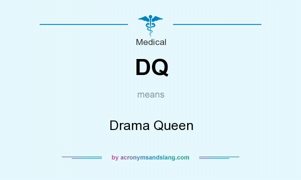 What does DQ mean? It stands for Drama Queen