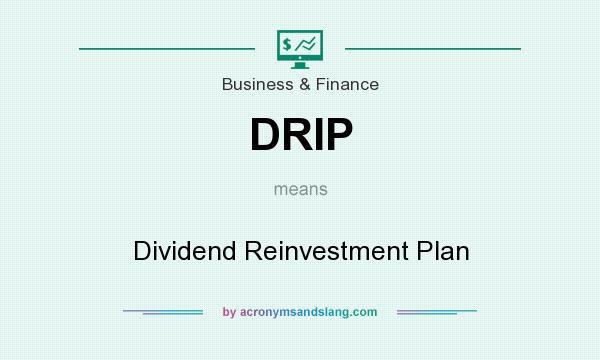 What does DRIP mean? It stands for Dividend Reinvestment Plan