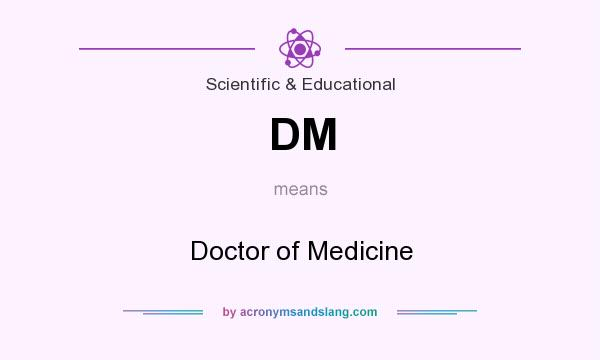 What does DM mean? It stands for Doctor of Medicine